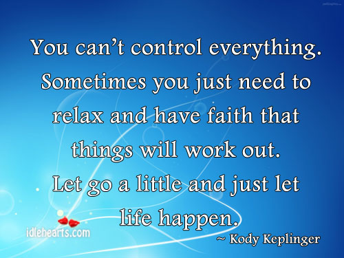 You can't control everything. Sometimes you just. Kody Keplinger Picture Quote
