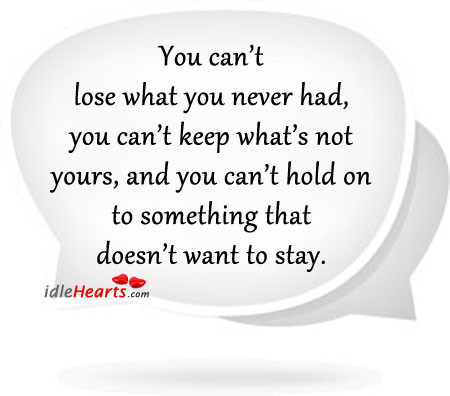 You Can't Lose What You Never Had….