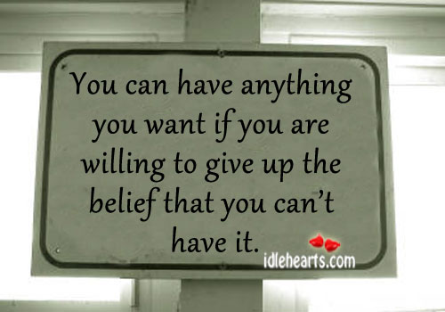 You can have anything you want if you are. Image