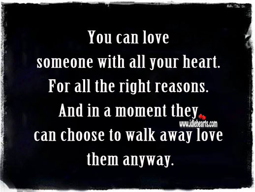 Even if they walk away, love them anyway. Love Someone Quotes Image