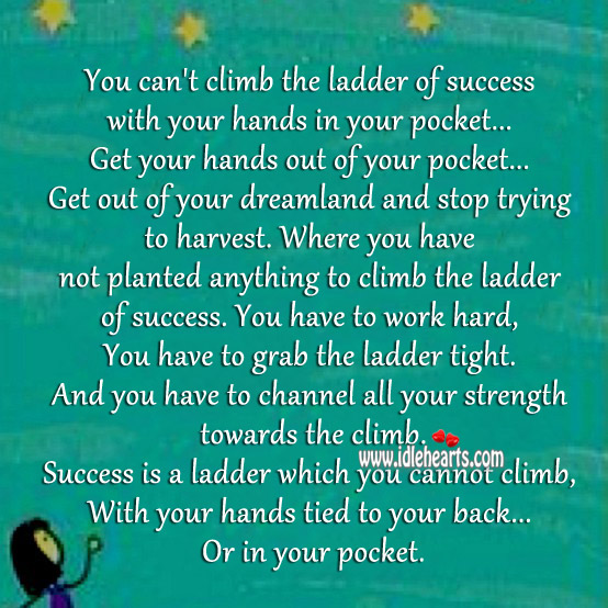 You Cannot Climb The Ladder of Success With Hands in Pocket