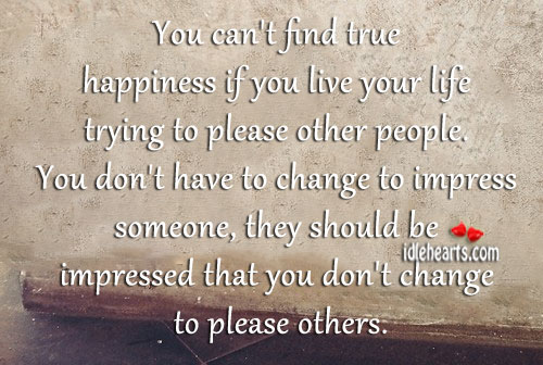 You Can't Find True Happiness If You Live Your…