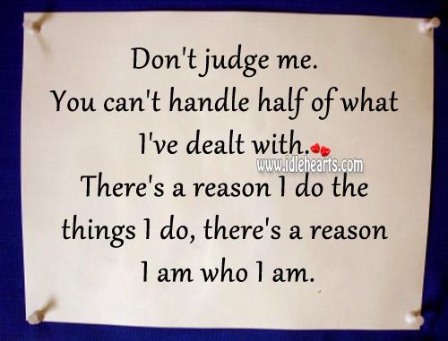 There's a reason I am who I am. Don't Judge Me Quotes Image