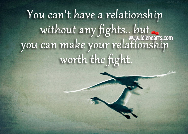 You Can't Have A Relationship Without Any Fights.