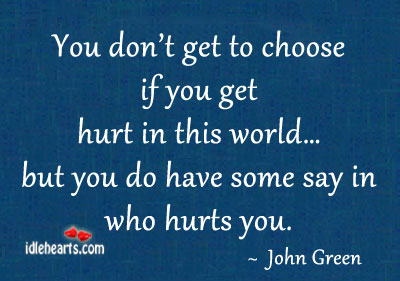 Image, You don't get to choose I you get hurt..