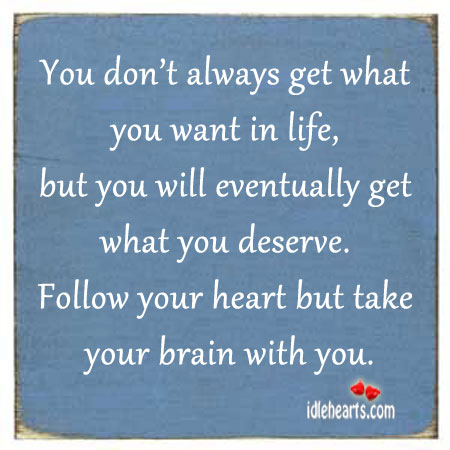 You Don't Always Get What You Want In Life.