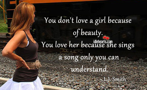 You don't love a girl because of beauty. Image