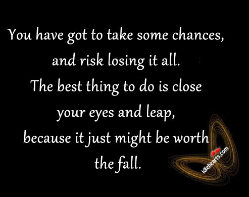 You Have Got to Take Some Chances…
