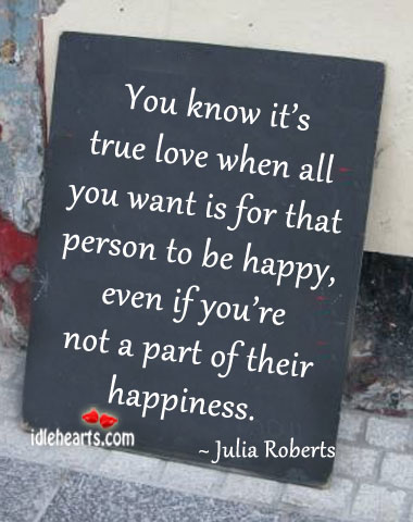 You know it's true love when. Julia Roberts Picture Quote