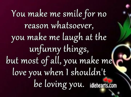 You Make Me Smile For No Reason Whatsoever…