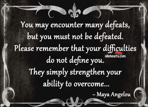 Image, You may encounter many defeats, but you must not be defeated.