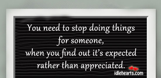 You Need To Stop Doing Things For Someone….