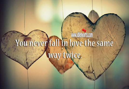 You never fall in love the same way twice. Image