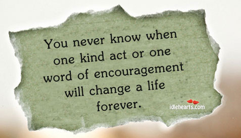 You Never Know When One Kind Act….