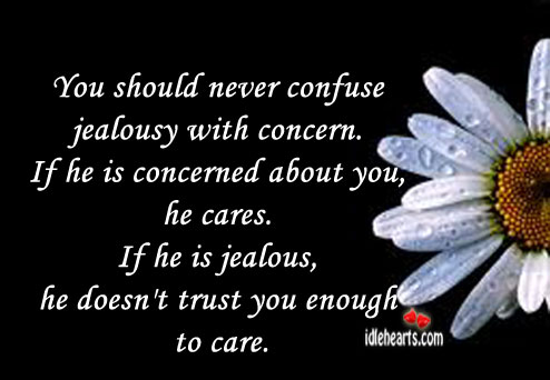Image, You should never confuse jealousy with concern.