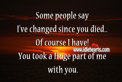 Image, Of course I have! you took a huge part of me with you.
