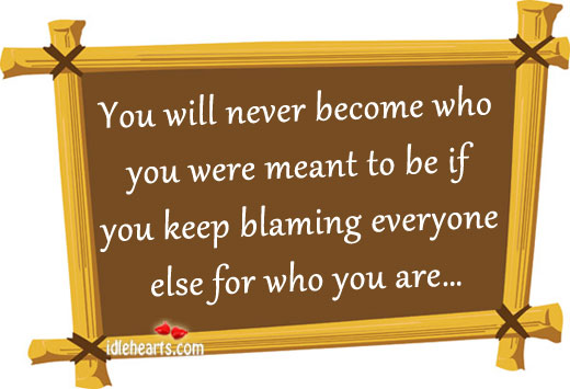 You Will Never Become Who You Were Meant to Be…