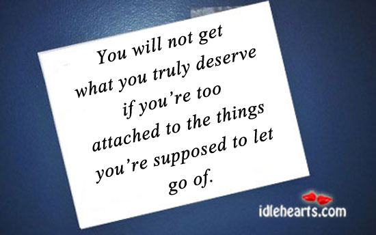 You Will Not Get What You Truly Deserve If…