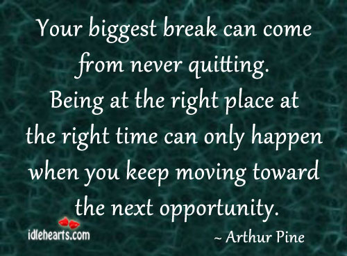 Image, Your biggest break can come from never quitting.