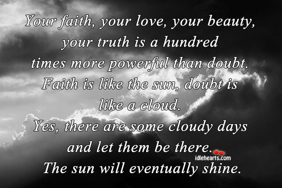 Your faith, your love, your beauty, your truth is more powerful. Faith Quotes Image