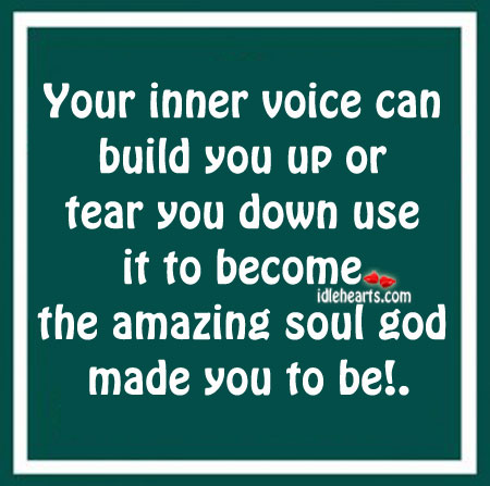 Your Inner Voice Can Build You Up Or Tear You Down Use…..