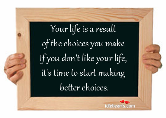 It's Time To Start Making Better Choices.
