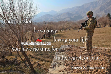 Your Mission: Be So Busy Loving Your Life …