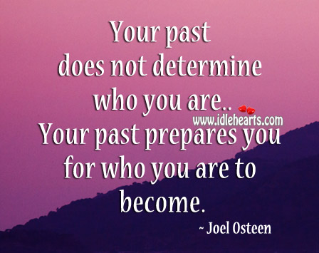 Your Past Prepares You For Who You Are To Become.