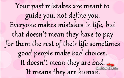 Image, Bad, Bad Choices, Choices, Define, Define You, Everyone, Everyone Makes Mistakes, Good, Good People, Guide, Human, Life, Make, Makes, Mean, Means, Meant, Mistakes, Past, Past Mistakes, Pay, People, Rest, Sometimes, Their, Them, You, Your, Your Past