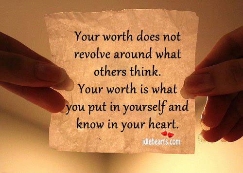 Your Worth Does Not Revolve Around What Others Think.