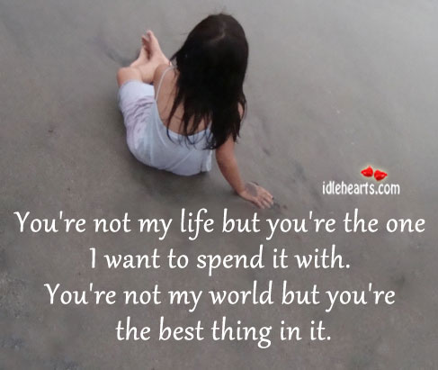 You're not my life but you're the one I want to spend it with. Image