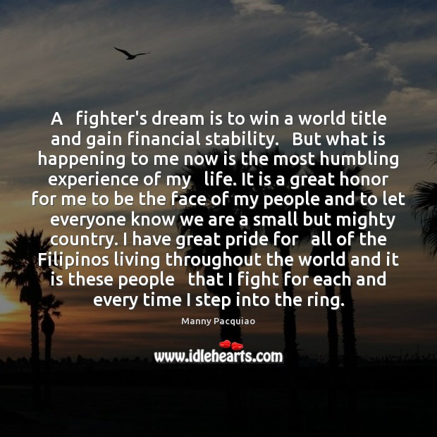 A   fighter's dream is to win a world title and gain financial Manny Pacquiao Picture Quote