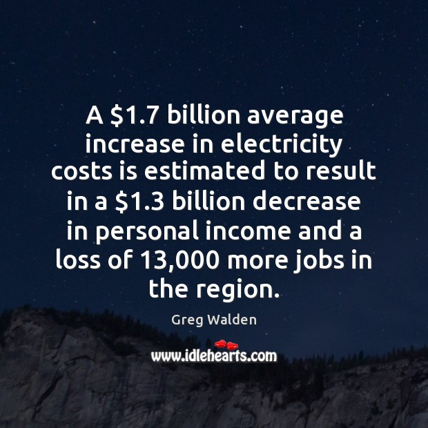 A $1.7 billion average increase in electricity costs is estimated to result in Income Quotes Image