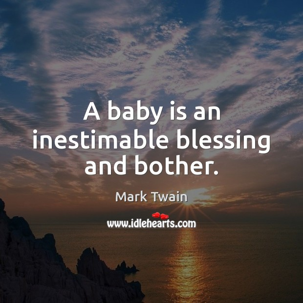 Image, A baby is an inestimable blessing and bother.
