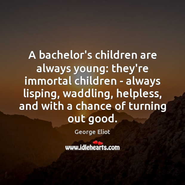 Image, A bachelor's children are always young: they're immortal children – always lisping,