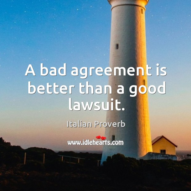A bad agreement is better than a good lawsuit. Italian Proverbs Image