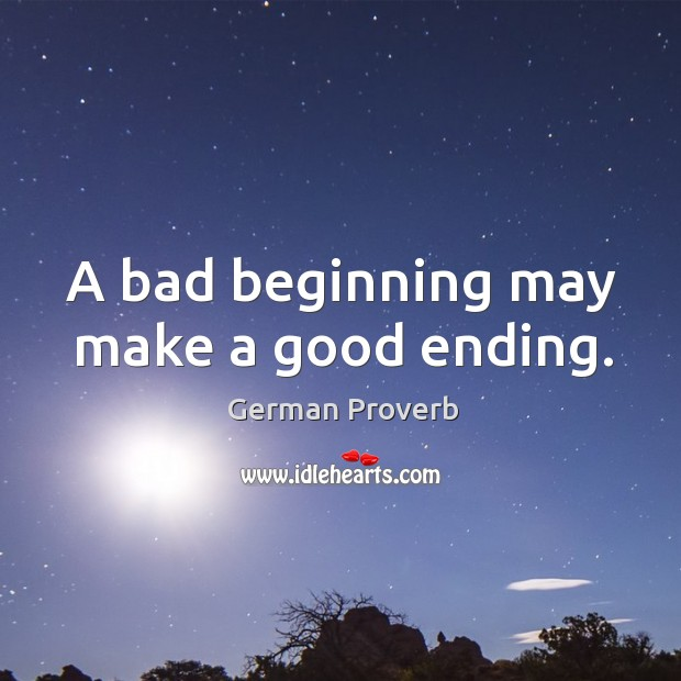 A bad beginning may make a good ending. German Proverbs Image