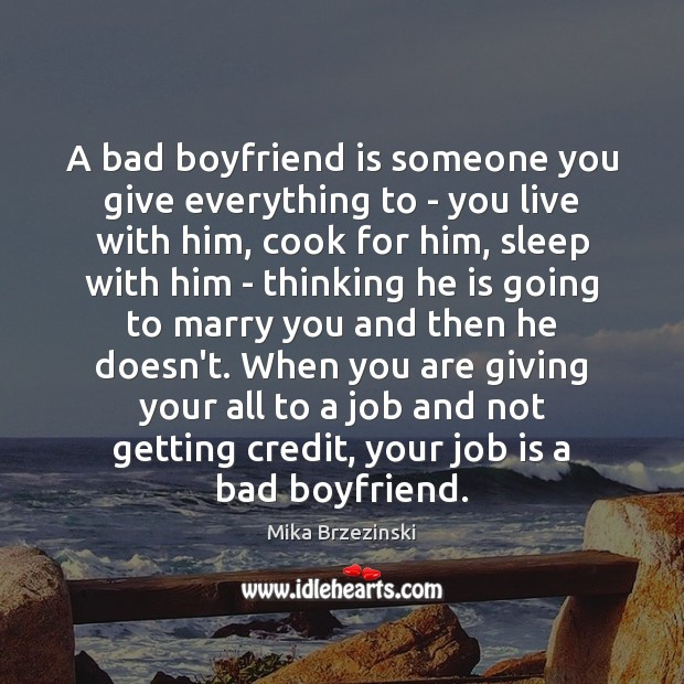 Image, A bad boyfriend is someone you give everything to – you live