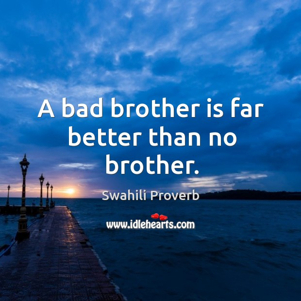 A bad brother is far better than no brother. Swahili Proverbs Image