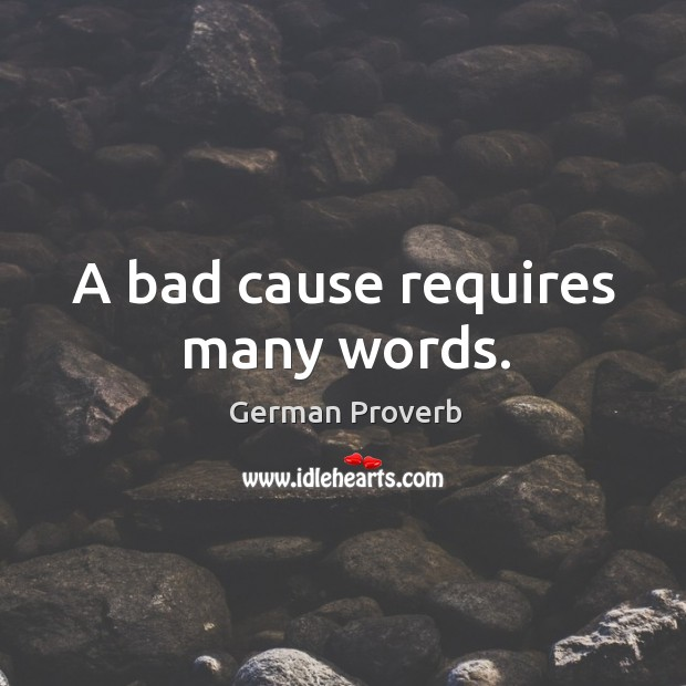 A bad cause requires many words. German Proverbs Image