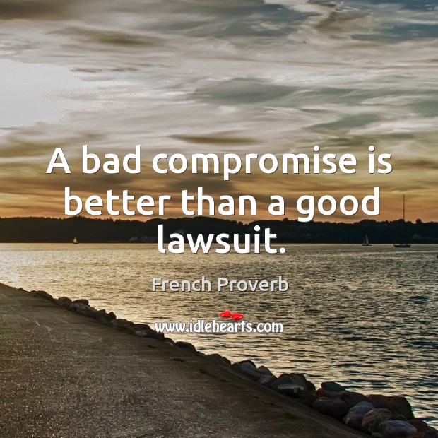 Image, A bad compromise is better than a good lawsuit.