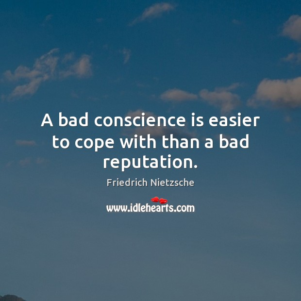 Image, A bad conscience is easier to cope with than a bad reputation.