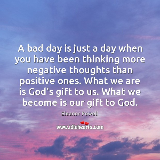 A bad day is just a day when you have been thinking Gift Quotes Image