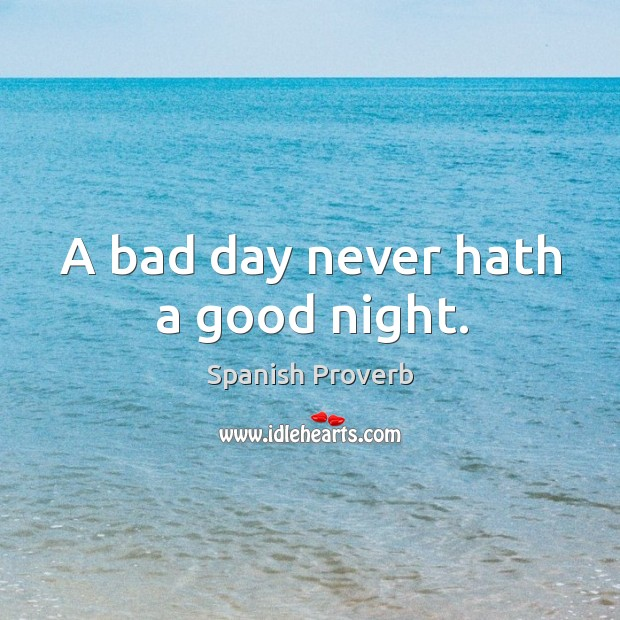 Image, A bad day never hath a good night.