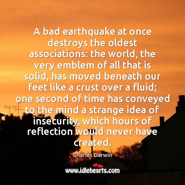 Image, A bad earthquake at once destroys the oldest associations: the world, the