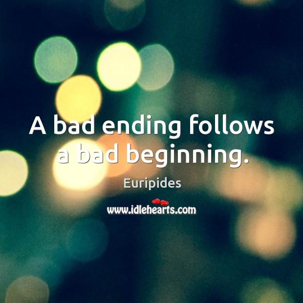 A bad ending follows a bad beginning. Image