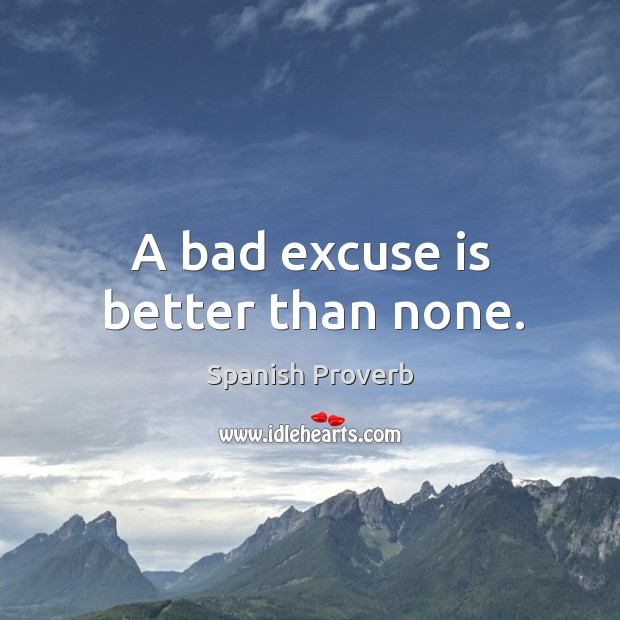 A bad excuse is better than none. Spanish Proverbs Image