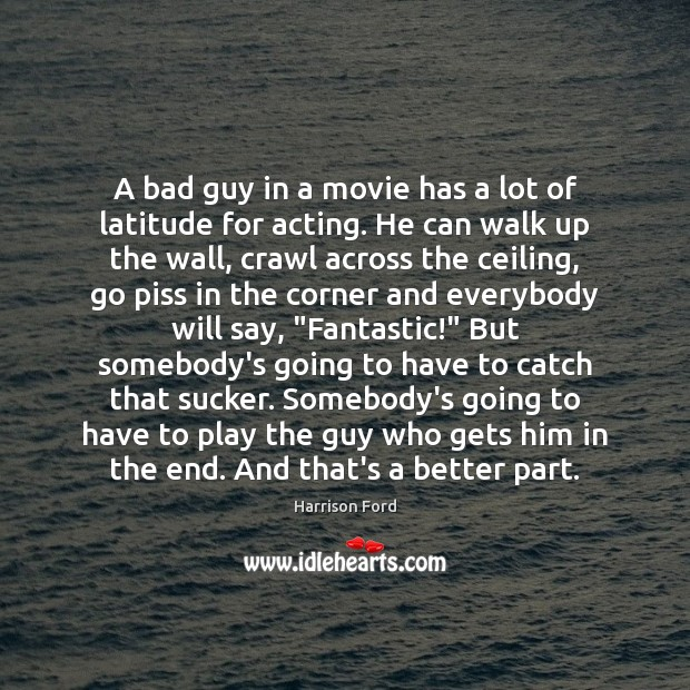 Image, A bad guy in a movie has a lot of latitude for
