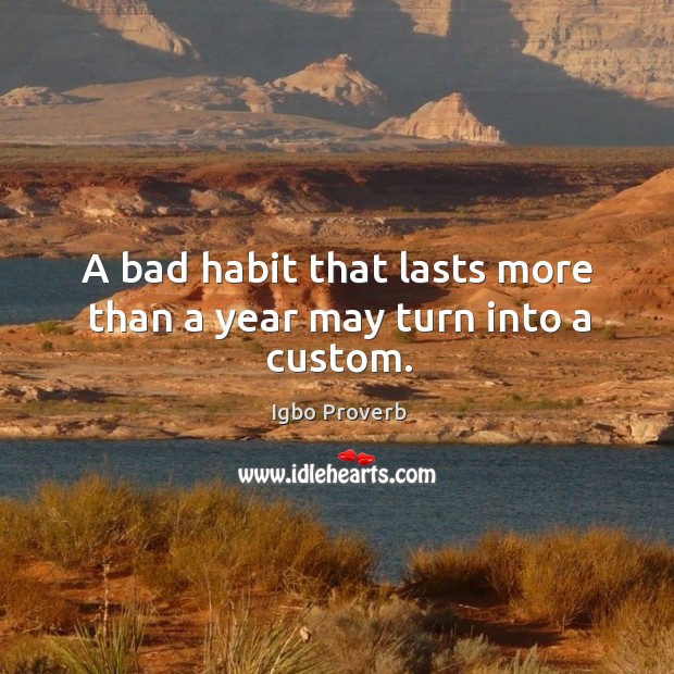 A bad habit that lasts more than a year may turn into a custom. Igbo Proverbs Image