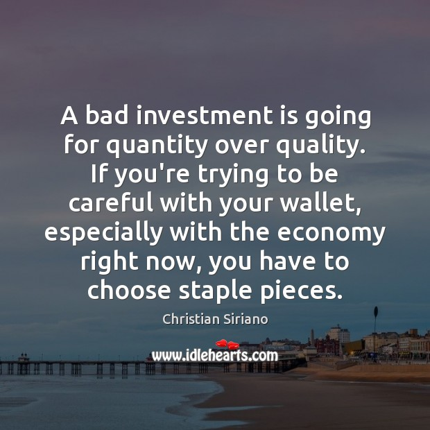 A bad investment is going for quantity over quality. If you're trying Investment Quotes Image